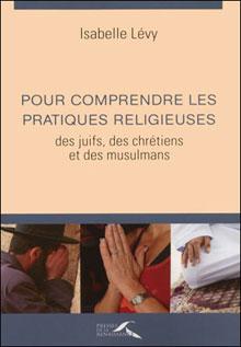 Pour comprendre les pratiques religieuses des juifs, des chrétiens et des musulmans
