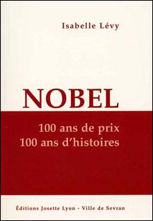 Nobel - 100 ans de prix - 100 ans d'histoires